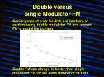 double versus single modulator fm
