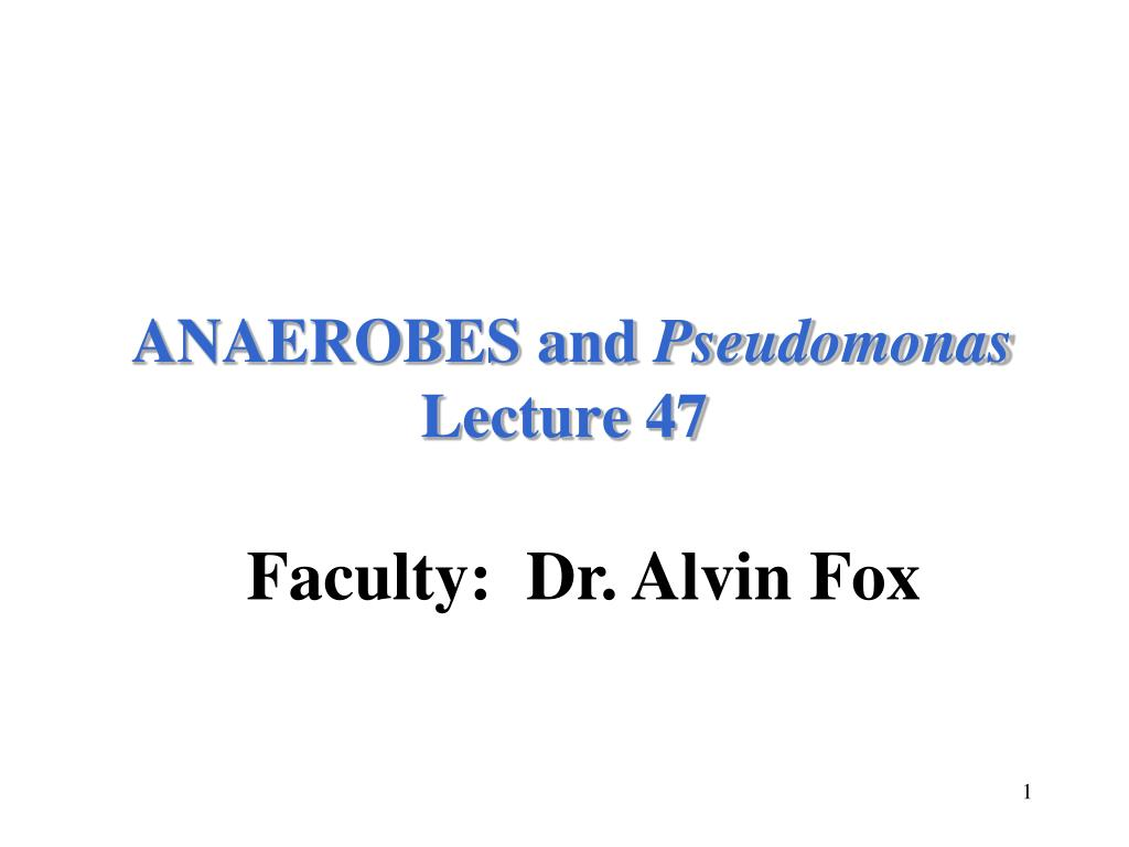 anaerobes and pseudomonas lecture 47 l.