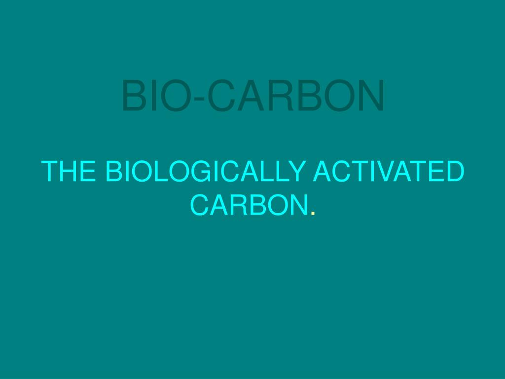 bio carbon the biologically activated carbon l.