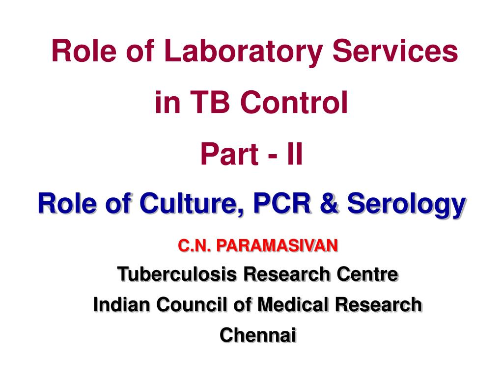 role of laboratory services in tb control part ii role of culture pcr serology l.