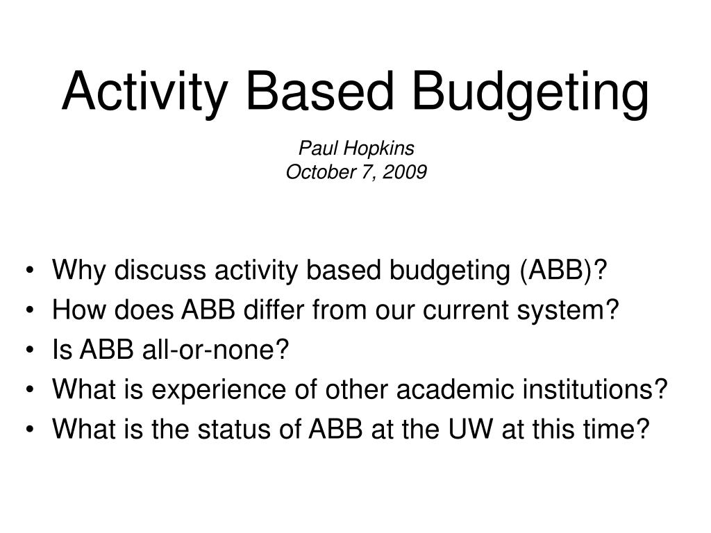 activity based budgeting paul hopkins october 7 2009 l.