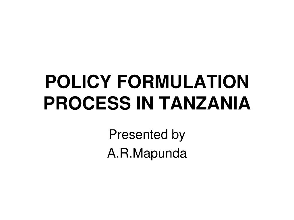 policy formulation process in tanzania l.