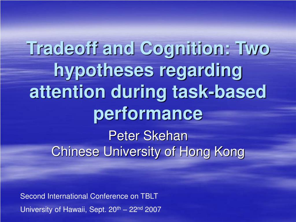 tradeoff and cognition two hypotheses regarding attention during task based performance l.