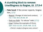 a stumbling block to remove unwillingness to forgive lk 17 3 45