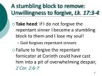 a stumbling block to remove unwillingness to forgive lk 17 3 46