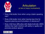 articulation a hint of motor involvement