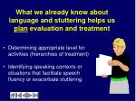 what we already know about language and stuttering helps us plan evaluation and treatment