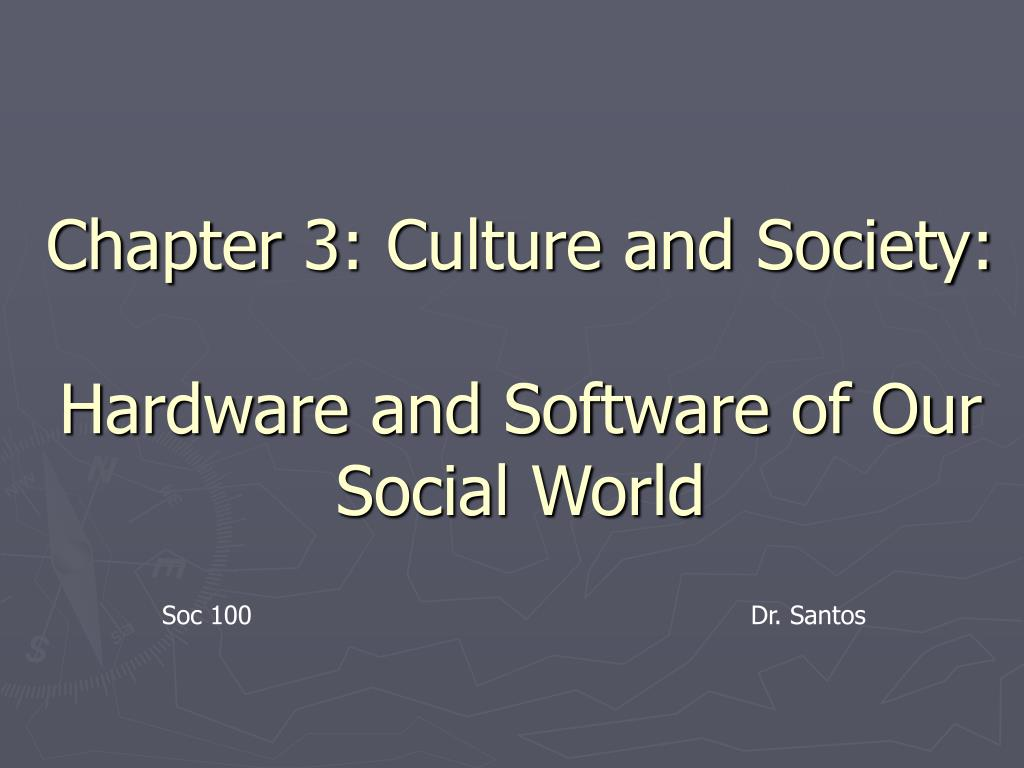 chapter 3 culture and society hardware and software of our social world l.