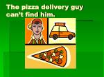 the pizza delivery guy can t find him