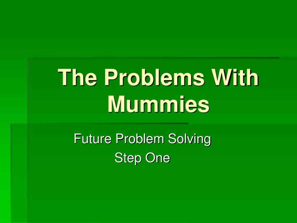 the problems with mummies l.