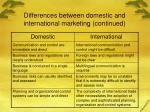 differences between domestic and international marketing continued