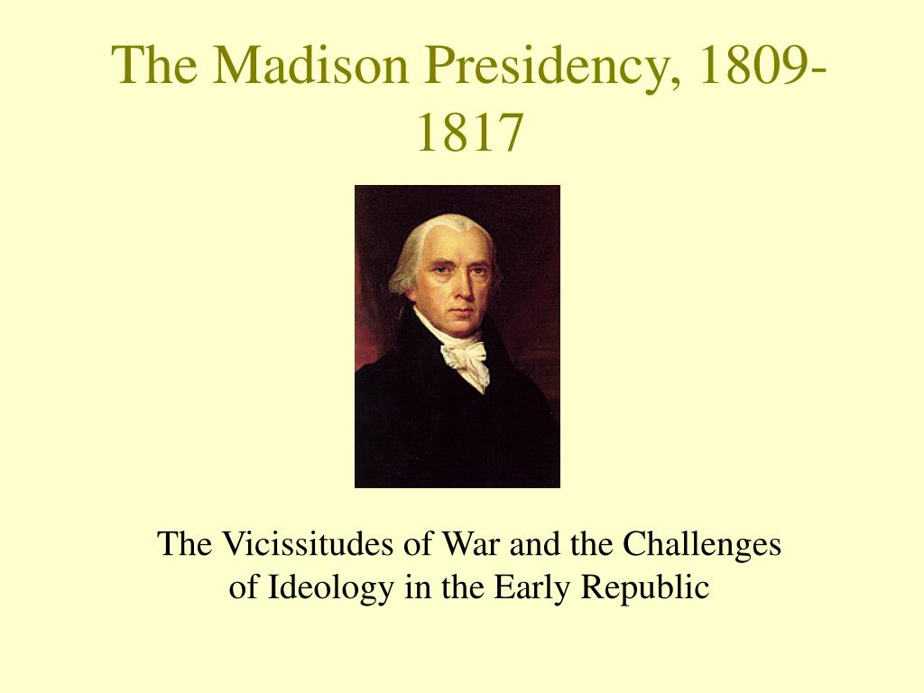 the madison presidency 1809 1817 l.
