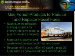 use forest products to reduce and replace fossil fuels