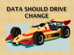 data should drive change