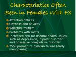 characteristics often seen in females with fx