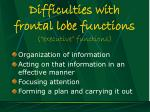difficulties with frontal lobe functions executive functions