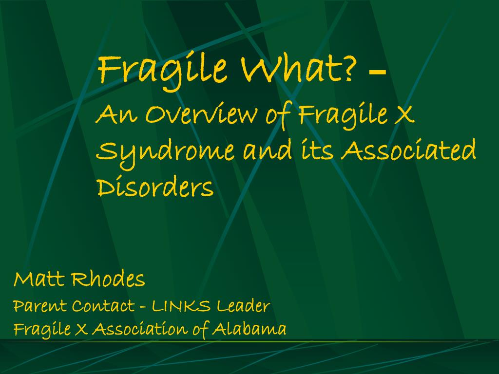fragile what an overview of fragile x syndrome and its associated disorders l.