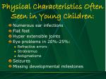 physical characteristics often seen in young children