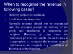 when to recognise the revenue in following cases13