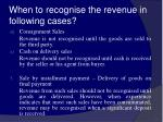 when to recognise the revenue in following cases15