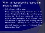 when to recognise the revenue in following cases19