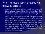 when to recognise the revenue in following cases20