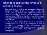 when to recognise the revenue in following cases21