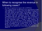 when to recognise the revenue in following cases22