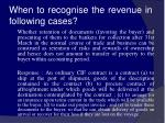 when to recognise the revenue in following cases23