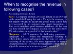 when to recognise the revenue in following cases25