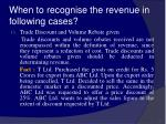 when to recognise the revenue in following cases27