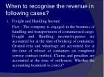 when to recognise the revenue in following cases31