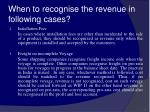 when to recognise the revenue in following cases33