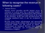 when to recognise the revenue in following cases34