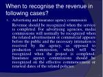 when to recognise the revenue in following cases35