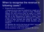 when to recognise the revenue in following cases36