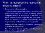 when to recognise the revenue in following cases38