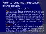 when to recognise the revenue in following cases40