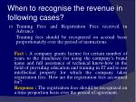 when to recognise the revenue in following cases42