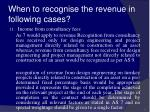 when to recognise the revenue in following cases43