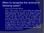 when to recognise the revenue in following cases49