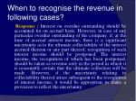 when to recognise the revenue in following cases50