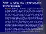 when to recognise the revenue in following cases52