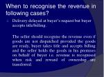 when to recognise the revenue in following cases8