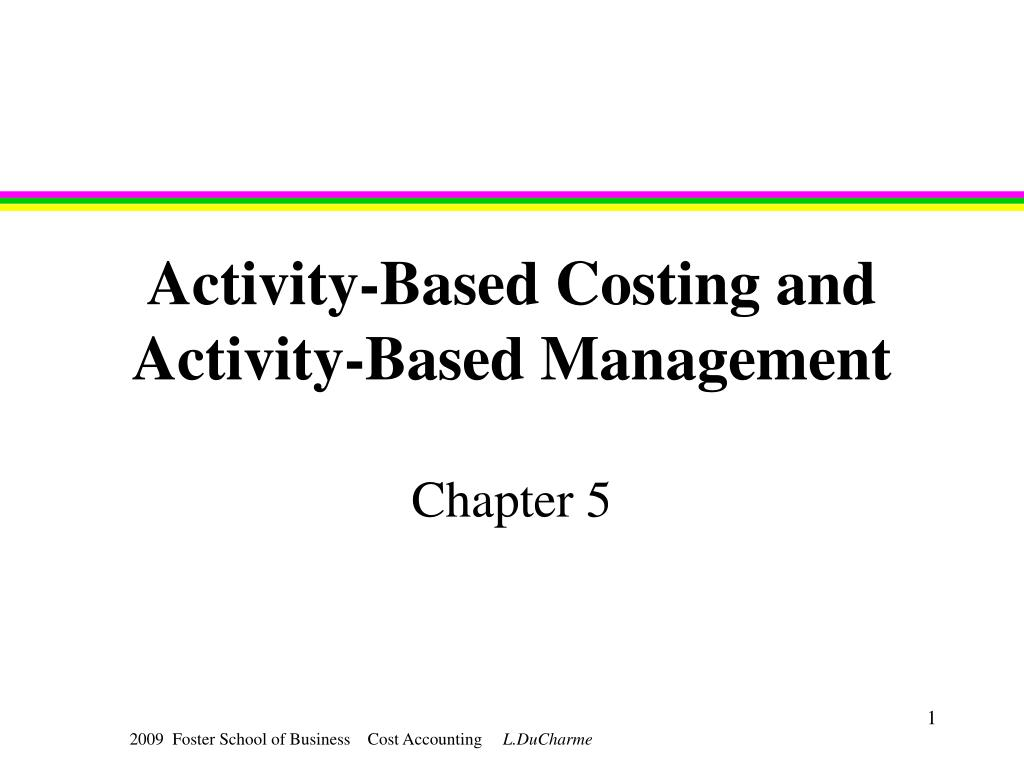 activity based costing and activity based management l.