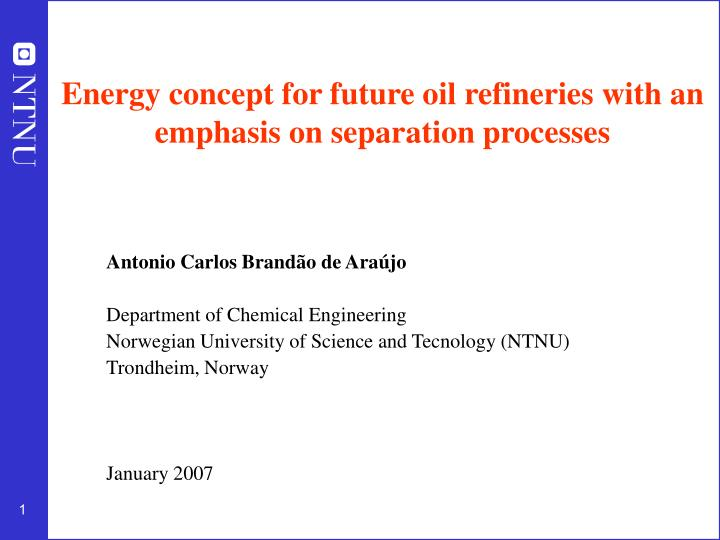 energy concept for future oil refineries with an emphasis on separation processes n.