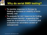 why do serial bmd testing