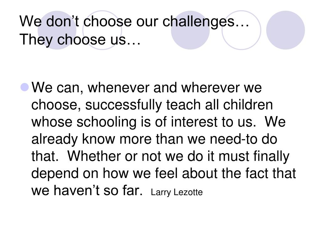 We don't choose our challenges…