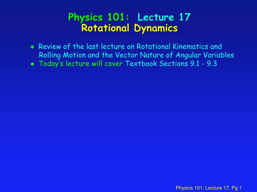 physics 101 lecture 17 rotational dynamics l.