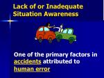 lack of or inadequate situation awareness
